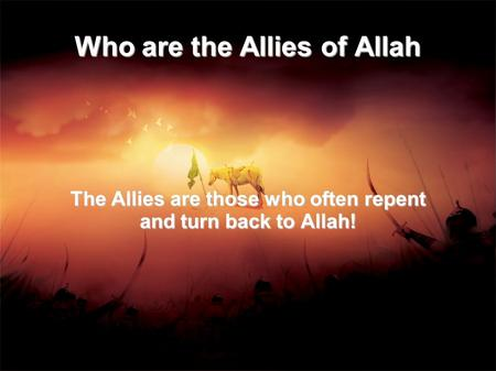 Who are the Allies of Allah The Allies are those who often repent and turn back to Allah!