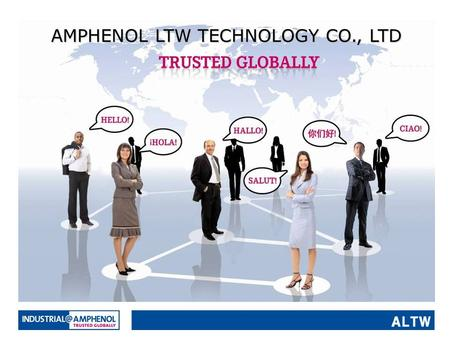AMPHENOL LTW TECHNOLOGY CO., LTD. About Amphenol LTW LTW Technology, established in 1993, is a professional designer and manufacturer of waterproof connectors.