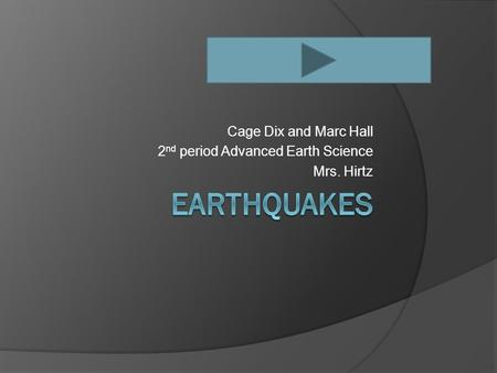 Cage Dix and Marc Hall 2 nd period Advanced Earth Science Mrs. Hirtz.