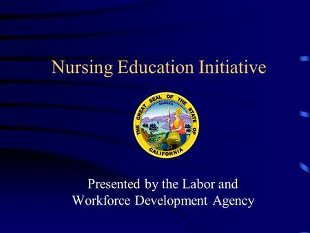 Nursing Education Initiative Presented by the Labor and Workforce Development Agency.