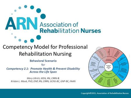 Competency Model for Professional Rehabilitation Nursing Behavioral Scenario for Competency 2.1: Promote Health & Prevent Disability Across the Life Span.