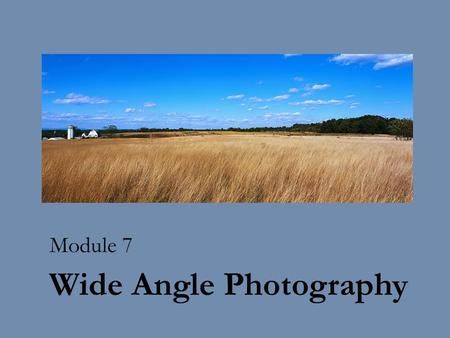 Wide Angle Photography Module 7. Panoramic Photography is a technique that captures images with elongated fields of view. This generally means a photo.