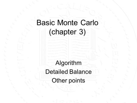 Basic Monte Carlo (chapter 3) Algorithm Detailed Balance Other points.