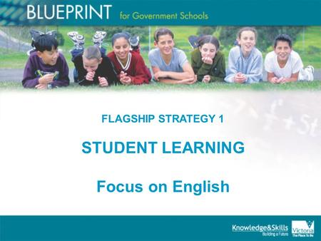 FLAGSHIP STRATEGY 1 STUDENT LEARNING Focus on English.