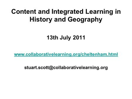 Content and Integrated Learning in History and Geography 13th July 2011