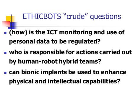 "ETHICBOTS ""crude"" questions (how) is the ICT monitoring and use of personal data to be regulated? who is responsible for actions carried out by human-robot."