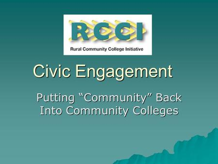 "Civic Engagement Putting ""Community"" Back Into Community Colleges."