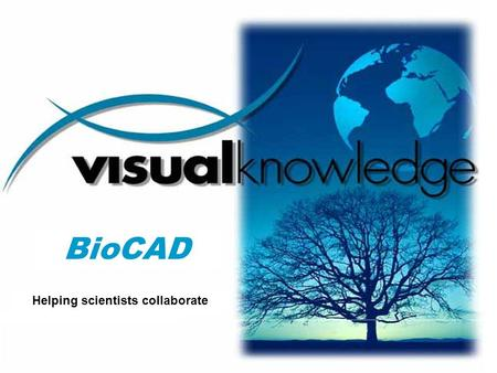 Helping scientists collaborate BioCAD. ©2003 All Rights Reserved.