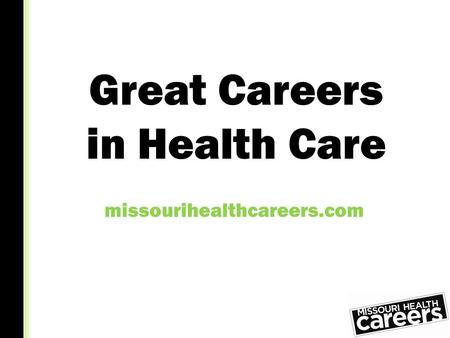 Great Careers in Health Care missourihealthcareers.com.
