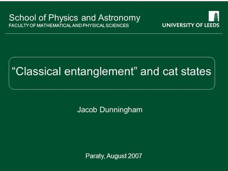 "School of something FACULTY OF OTHER School of Physics and Astronomy FACULTY OF MATHEMATICAL AND PHYSICAL SCIENCES ""Classical entanglement"" and cat states."