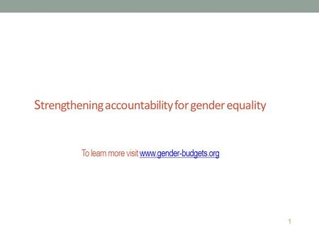 1 S trengthening accountability for gender equality To learn more visit www.gender-budgets.orgwww.gender-budgets.org.