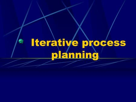 Iterative process planning. Overview Introductory Remarks 10.1 Work breakdown structure 10.2 Planning Guidelines 10.3 The cost & Schedule estimating process.