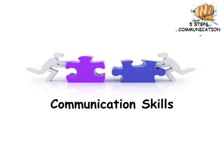 "5 STEPS …COMMUNICATION Communication Skills. 5 STEPS …COMMUNICATION ""We cannot solve our problems with the same thinking we used when we created them"""