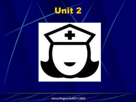 Ginny Rogers NUR211 2003 Unit 2. Ginny Rogers NUR211 2003 The ultimate leader is one who is willing to develop people to the point that they eventually.