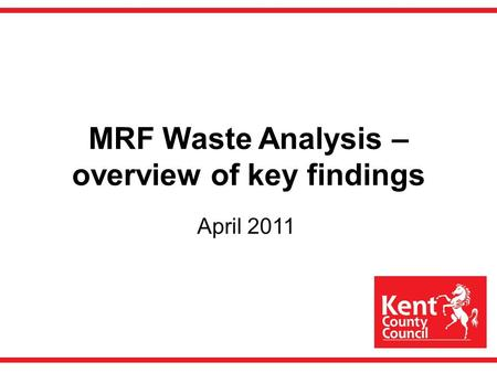 MRF Waste Analysis – overview of key findings April 2011.
