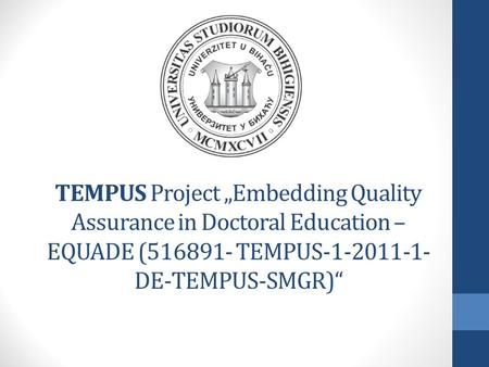 "TEMPUS Project ""Embedding Quality Assurance in Doctoral Education – EQUADE (516891- TEMPUS-1-2011-1- DE-TEMPUS-SMGR)"""