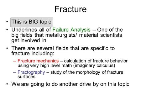 Fracture This is BIG topic Underlines all of Failure Analysis – One of the big fields that metallurgists/ material scientists get involved in There are.
