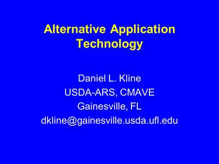 Alternative Application Technology Daniel L. Kline USDA-ARS, CMAVE Gainesville, FL