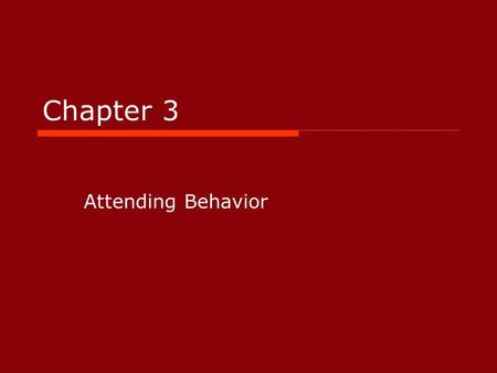Chapter 3 Attending Behavior.
