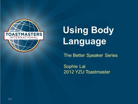 Using Body Language The Better Speaker Series Sophie Lai 2012 YZU Toastmaster 279.