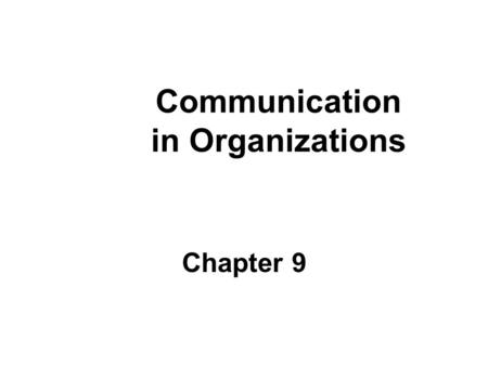 Communication in Organizations Chapter 9. 2 Learning Objectives 1.Describe the process of communication and its fundamental purposes in organizations.