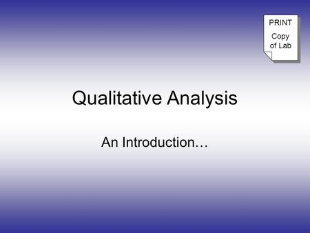 Qualitative Analysis An Introduction… PRINT Copy of Lab PRINT Copy of Lab.