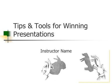 Tips & Tools for Winning Presentations Instructor Name.