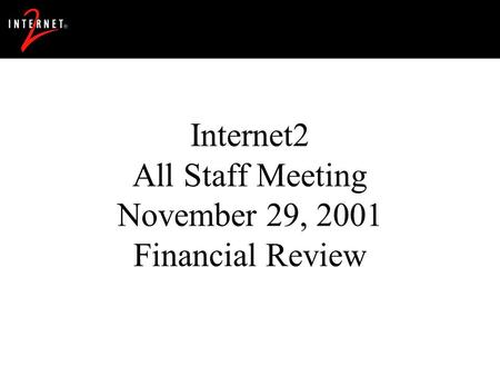 Internet2 All Staff Meeting November 29, 2001 Financial Review.