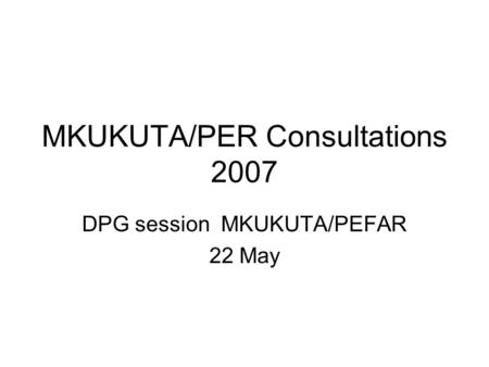 MKUKUTA/PER Consultations 2007 DPG session MKUKUTA/PEFAR 22 May.