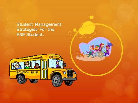 Student Management Strategies For the ESE Student.
