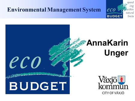 Spend -ing within natural limits Environmental Management System AnnaKarin Unger.