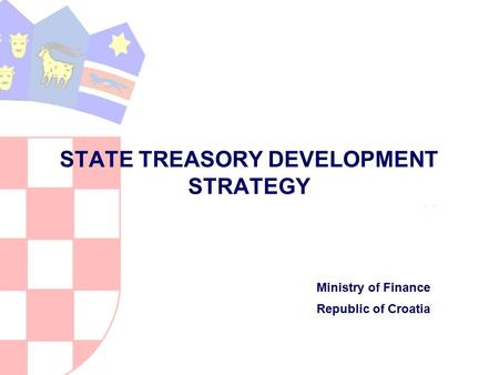 STATE TREASORY DEVELOPMENT STRATEGY Ministry of Finance Republic of Croatia.