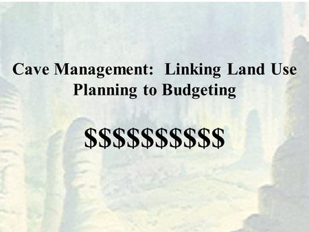 Cave Management: Linking Land Use Planning to Budgeting $$$$$$$$$$