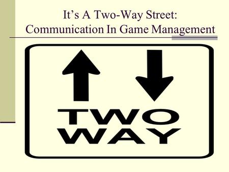 It's A Two-Way Street: Communication In Game Management.
