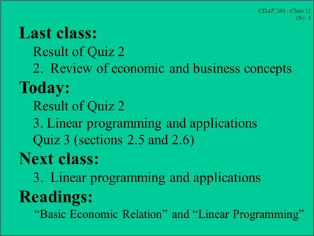 CDAE 266 - Class 11 Oct. 3 Last class: Result of Quiz 2 2. Review of economic and business concepts Today: Result of Quiz 2 3. Linear programming and applications.