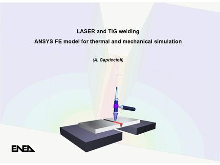 LASER and TIG welding ANSYS FE model for thermal and mechanical simulation (A. Capriccioli)