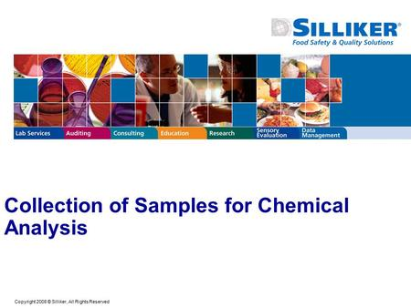 Copyright 2008 © Silliker, All Rights Reserved Collection of Samples for Chemical Analysis.