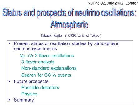 Present status of oscillation studies by atmospheric neutrino experiments ν μ → ν τ 2 flavor oscillations 3 flavor analysis Non-standard explanations Search.