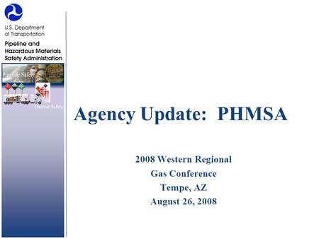 Agency Update: PHMSA 2008 Western Regional Gas Conference Tempe, AZ August 26, 2008.