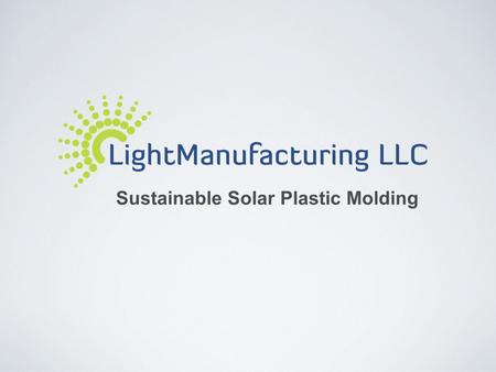 Sustainable Solar Plastic Molding. Mission LightManufacturing transforms rotational molding into a sustainable powerhouse. We harness thermal energy from.