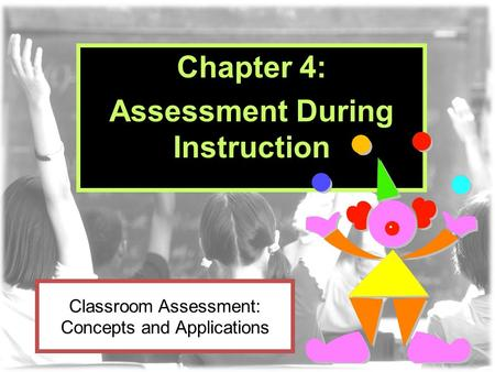 Classroom Assessment: Concepts and Applications Chapter 4: Assessment During Instruction.