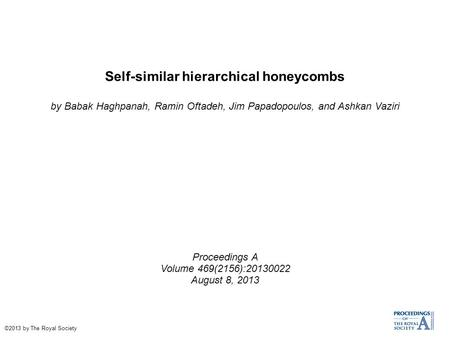 Self-similar hierarchical honeycombs by Babak Haghpanah, Ramin Oftadeh, Jim Papadopoulos, and Ashkan Vaziri Proceedings A Volume 469(2156):20130022 August.