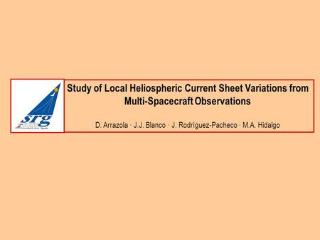 Study of Local Heliospheric Current Sheet Variations from Multi-Spacecraft Observations D. Arrazola · J.J. Blanco · J. Rodríguez-Pacheco · M.A. Hidalgo.