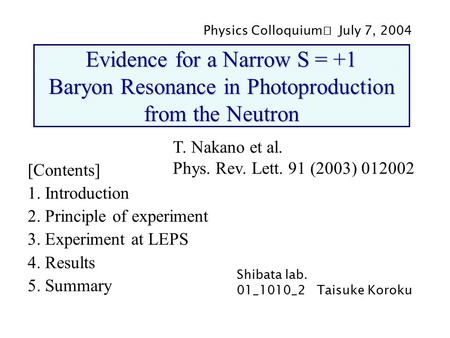 Evidence for a Narrow S = +1 Baryon Resonance in Photoproduction from the Neutron [Contents] 1. Introduction 2. Principle of experiment 3. Experiment at.