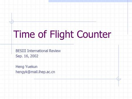 Time of Flight Counter BESIII International Review Sep. 16, 2002 Heng Yuekun