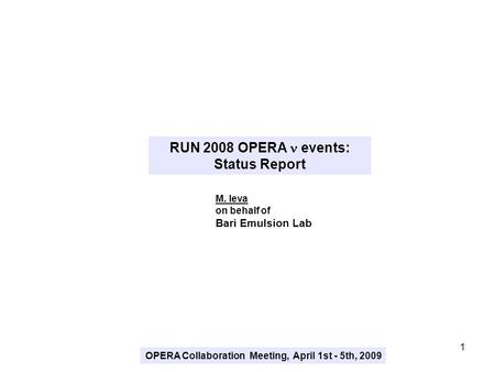 1 RUN 2008 OPERA events: Status Report M. Ieva on behalf of Bari Emulsion Lab OPERA Collaboration Meeting, April 1st - 5th, 2009.