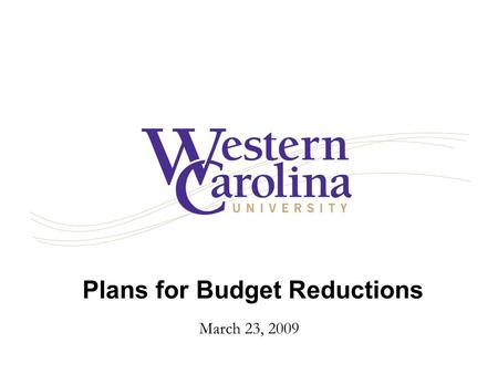 Plans for Budget Reductions March 23, 2009. Structure of the Budget State Appropriations49.6 Tuition and Fees17.9 Sales and Services13.6 Federal Grants.