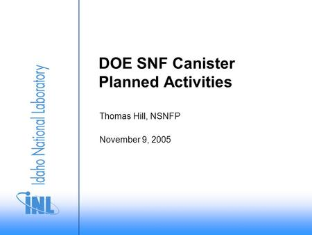 November 9, 2005 Thomas Hill, NSNFP DOE SNF Canister Planned Activities.
