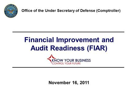 Financial Improvement and Audit Readiness (FIAR) Office of the Under Secretary of Defense (Comptroller) November 16, 2011.