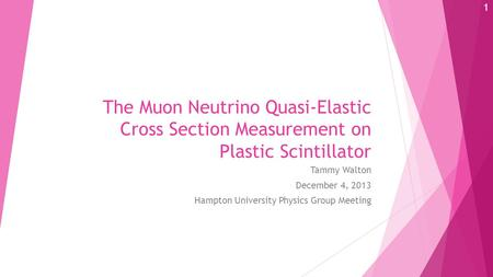 The Muon Neutrino Quasi-Elastic Cross Section Measurement on Plastic Scintillator Tammy Walton December 4, 2013 Hampton University Physics Group Meeting.